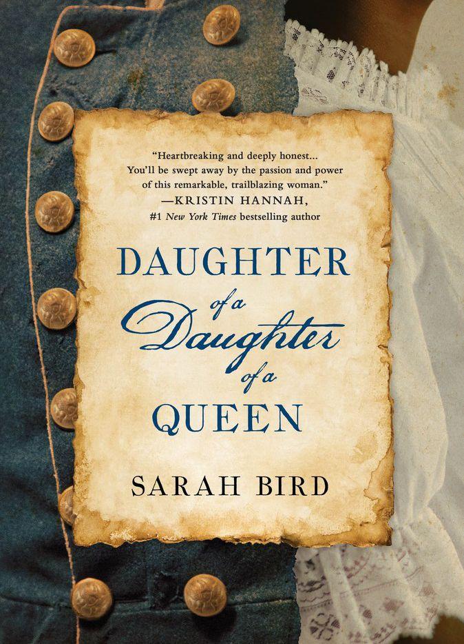 Daughter of a Daughter of a Queen, by Sarah Bird. (St. Martin's Press)