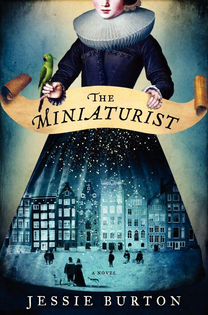 The Miniaturist, by Jessie Burton. (Ecco)