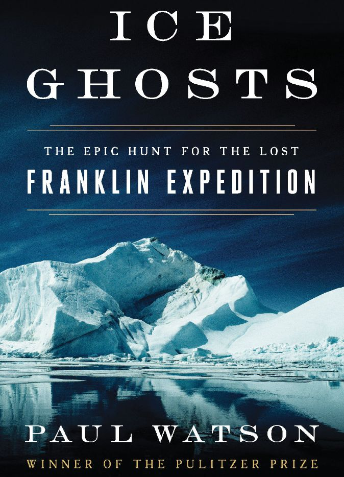 Ice Ghosts: The Epic Hunt for the Lost Franklin Expedition, by Paul Watson.