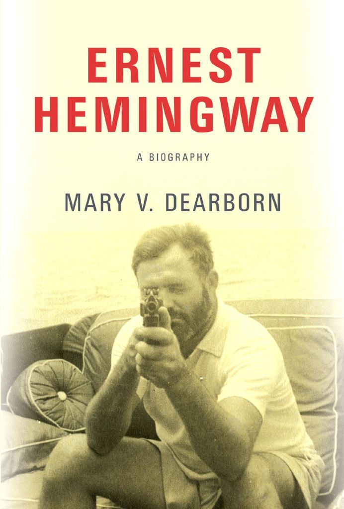 Ernest Hemingway: A Biography, by Mary V. Dearborn