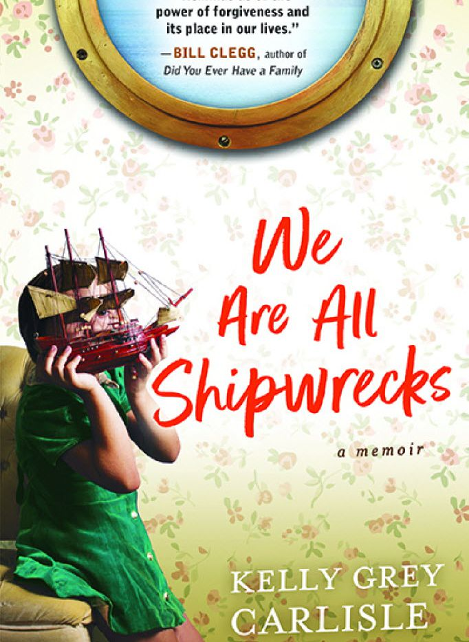 We Are All Shipwrecks, by Kelly Grey Carlisle. (Sourcebooks)