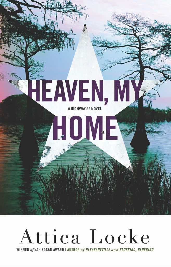 Heaven, My Home by Attica Locke continues the story of Texas Ranger Darren Mathews.