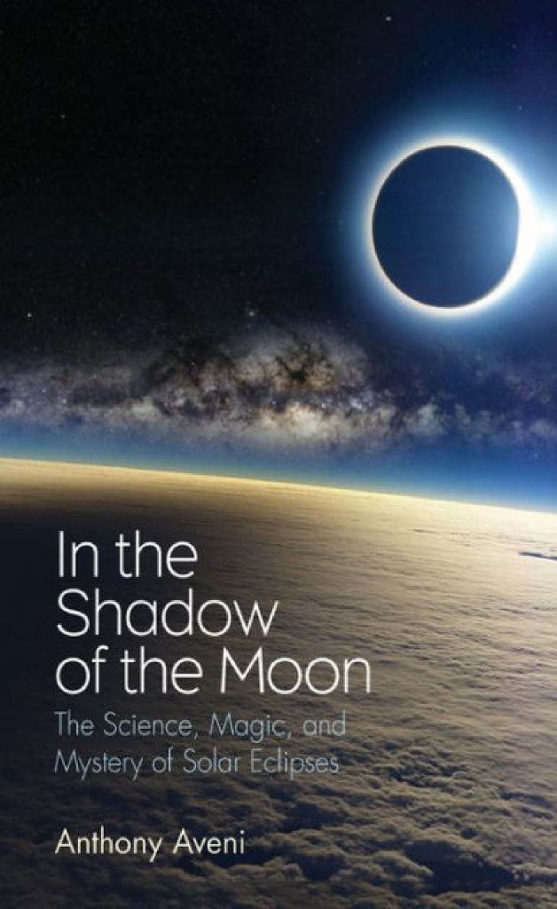 In the Shadow of the Moon: The Science, Magic, and Mystery of Solar Eclipses by Anthony Aveni