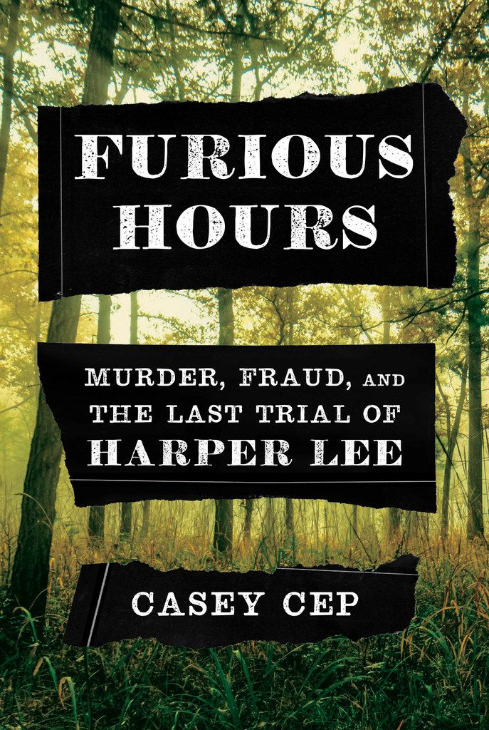 Furious Hours: Murder, Fraud, and the Last Trial of Harper Lee details the true-crime book that the acclaimed author never wrote.