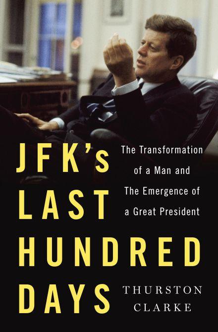 """""""JFK's Last Hundred Days,"""" by Thurston Clarke"""