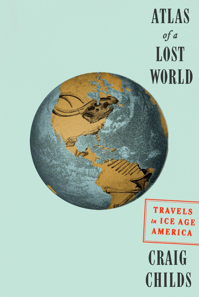Atlas of a Lost World, by Craig Childs