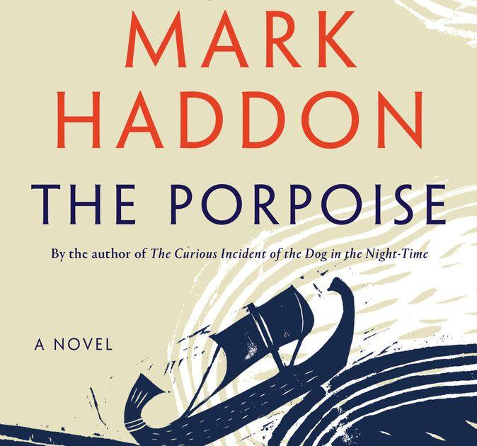 Mark Haddon's 'The Porpoise' sounds like homework. It's actually fantastic