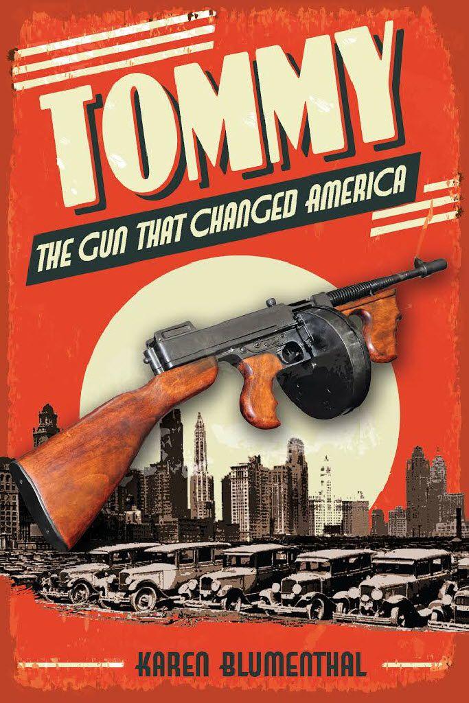 Tommy: The Gun That Changed America, by Dallasite Karen Blumenthal
