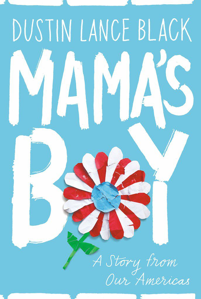 Mama's Boy: A Story from Our Americas is a new memoir by Oscar-winning screenwriter Dustin Lance Black