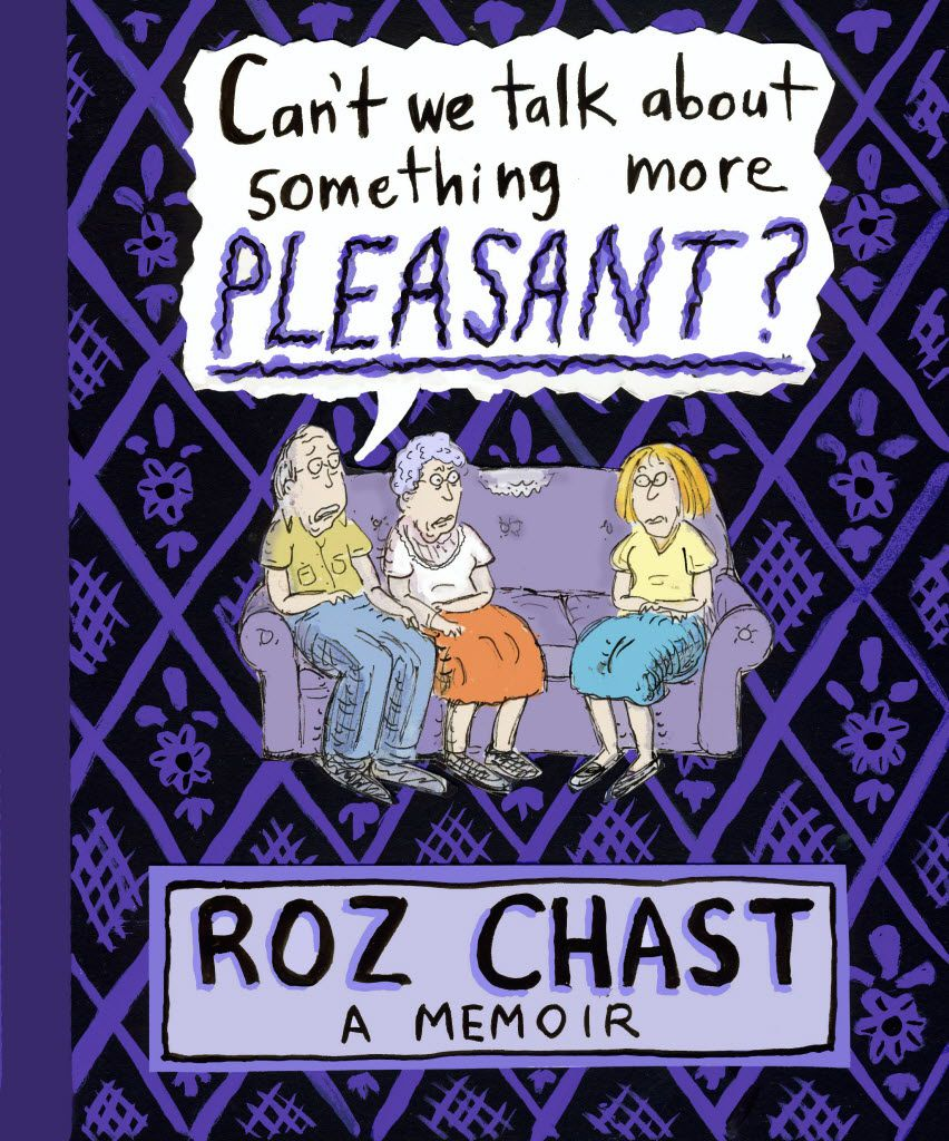 Can't We Talk About Something More Pleasant?, a graphic memoir by Roz Chast, won numerous awards after its release in 2014.