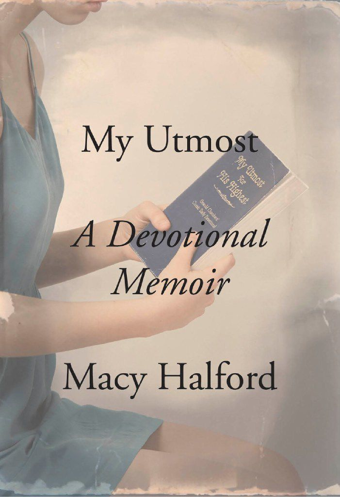 """My Utmost: A Devotional Memoir,""  by Macy Halford"