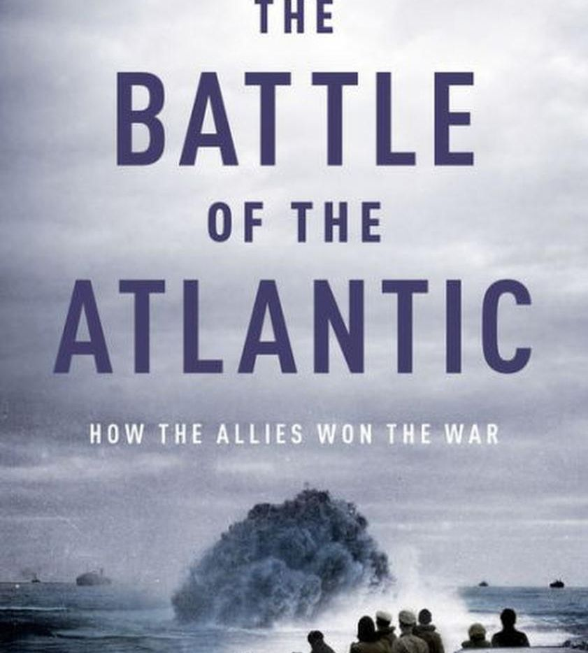 The Battle of the Atlantic: How the Allies Won the War, by Jonathan Dimbleby