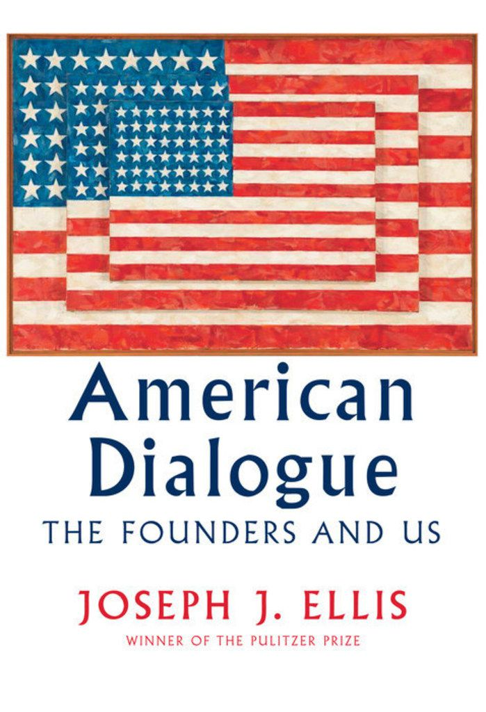 American Dialogue: The Founders and Us, by Joseph J. Ellis.