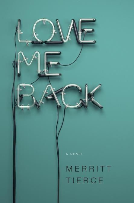"""Love Me Back,"" by Merritt Tierce"