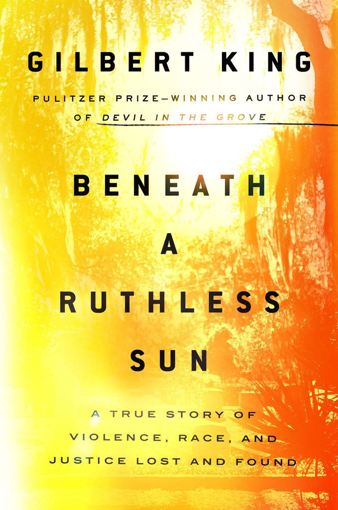 Beneath a Ruthless Sun: A True Story of Violence, Race, and Justice Lost and Found , by Gilbert King.