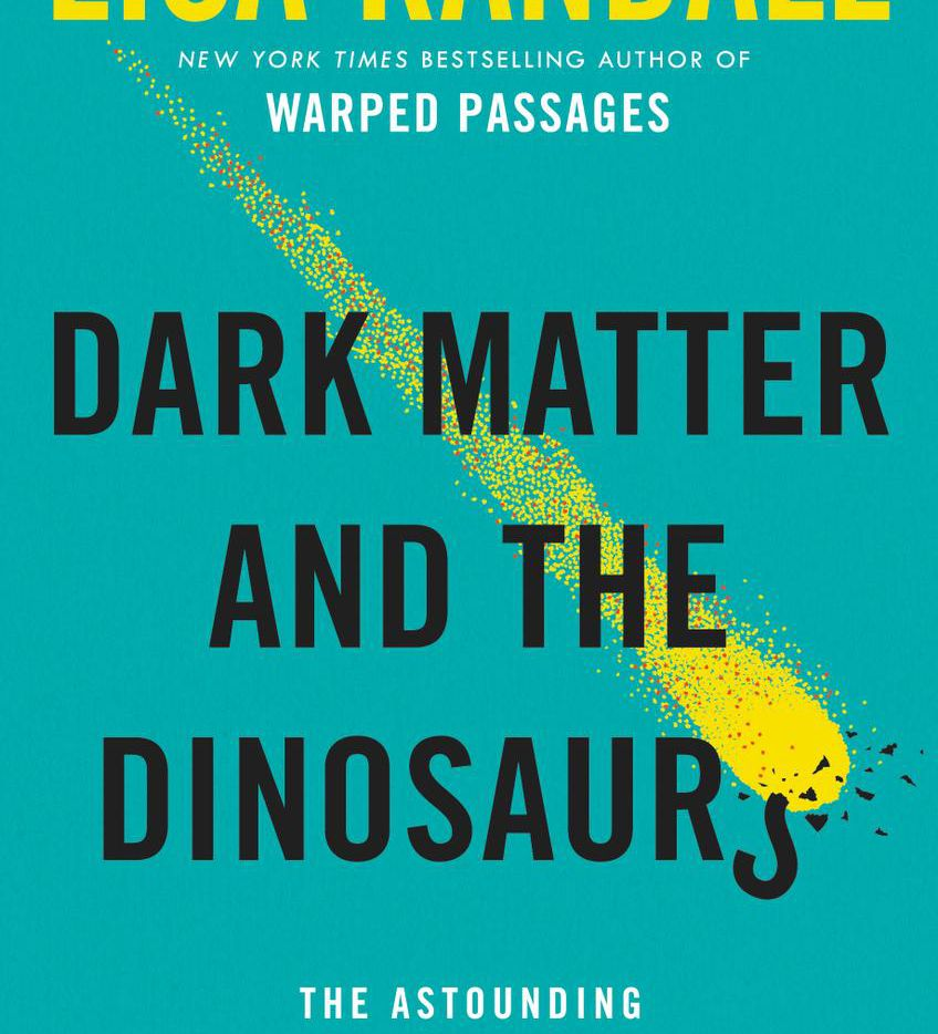Dark Matter and the Dinosaurs, by Lisa Randall