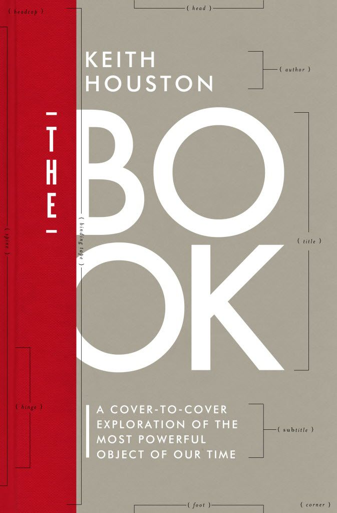 The Book: A Cover-to-Cover Exploration of the Most Powerful Object of Our Time, by Keith Houston
