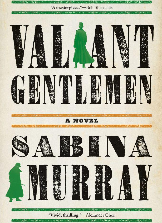 Valiant Gentlemen, by Sabina Murray