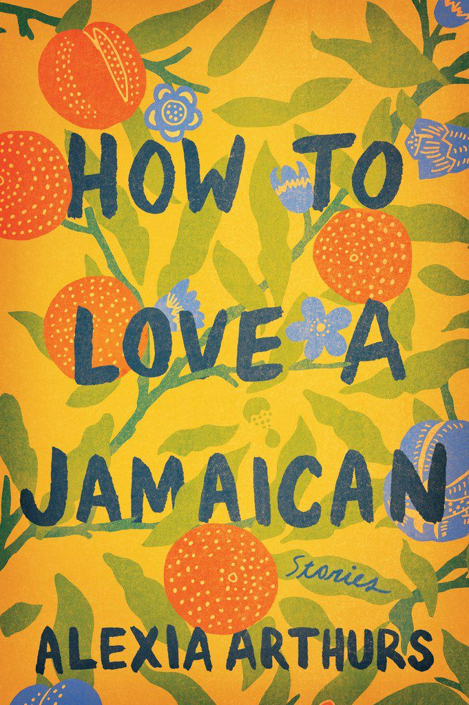 How To Love a Jamaican, by Alexia Arthurs