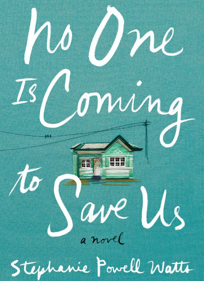 No One is Coming to Save Us, by Stephanie Powell Watts