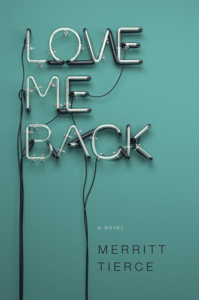 Love Me Back  By Merrit Tierce  224 pages