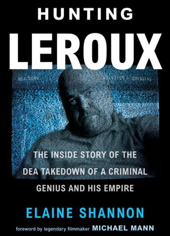 Hunting LeRoux: The Inside Story of the DEA Takedown of a Criminal Genius and His Empire by Elaine Shannon focuses on one set of DEA agents involved in breaking the case.