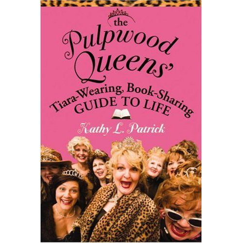Book jacket of The Pulpwood Queens' Tiara-Wearing, Book-Sharing Guide to Life  by Kathy L. Patrick