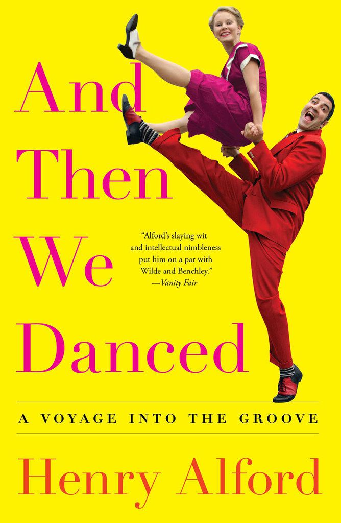 And Then We Danced: A Voyage Into the Groove, by Henry Alford