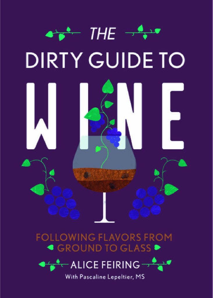 The Dirty Guide to Wine: Following Flavors from Ground to Glass, by Alice Feiring