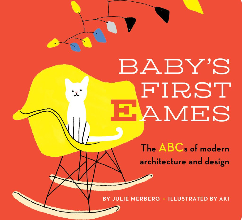 Baby's First Eames: From Art Deco to Zaha Hadid by Julie Merberg