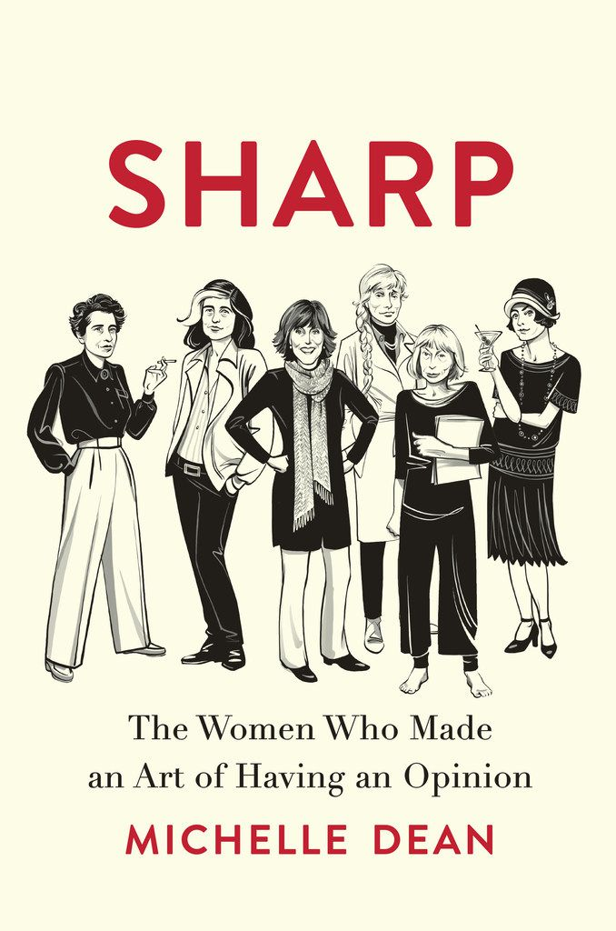 Sharp: The Women Who Made an Art of Having an Opinion, by Michelle Dean
