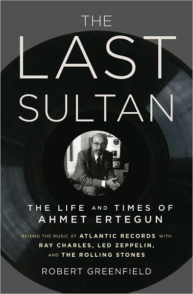 """The Last Sultan: The Life and Times of Ahmet Ertegun,"" by Robert Greenfield"