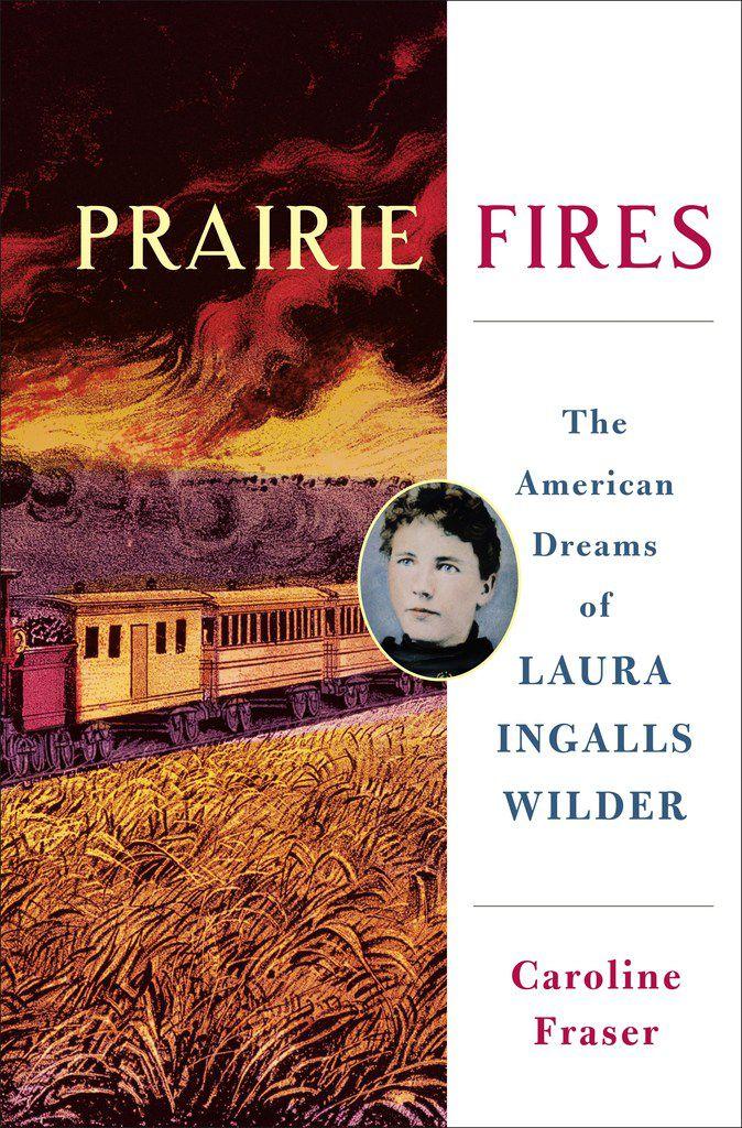 Prairie Fires, The American Dreams of Laura Ingalls Wilder, by Caroline Fraser.