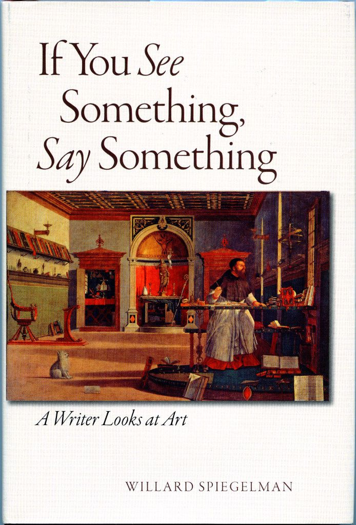 If You See Something, Say Something organizes Willard Spiegelman's Wall Street Journal  reviews.