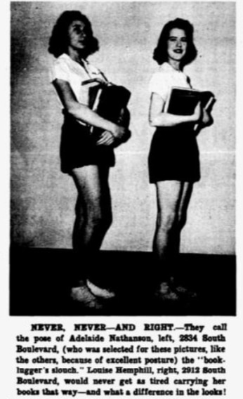 """NEVER, NEVER- AND RIGHT- They call the pose of Adelaide Nathanson, left 2834 South Boulevard (who was selected for these pictures, like the others, because of excellent posture) the ""book-lugger's slouch."" Louise Hemphill, right, 2912 South Boulevard, would never get as tired carrying her books that way- and what a difference in the looks!"""