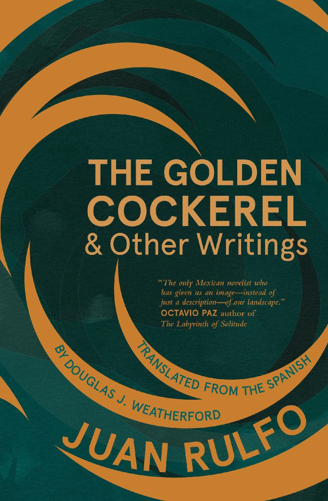 The Golden Cockerel & Other Writings, by Juan Rulfo