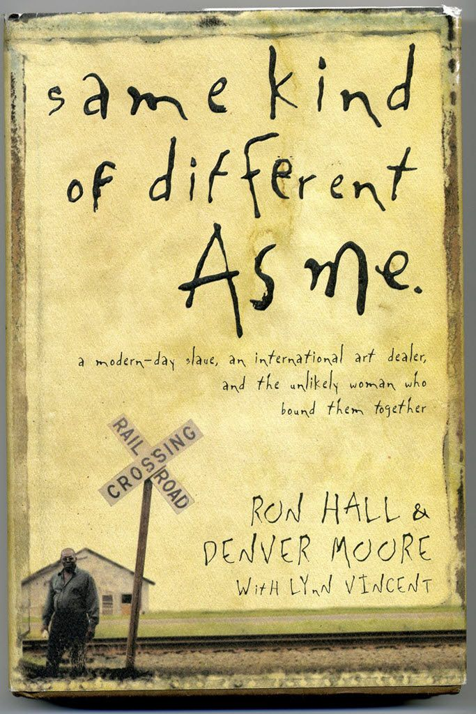 Same Kind Of Different As Me by Ron Hall and Denver Moore.