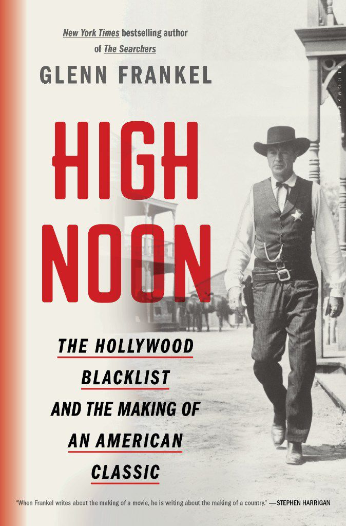 """Glenn Frankel's """"High Noon: The Hollywood Blacklist and the Making of an American Classic."""""""