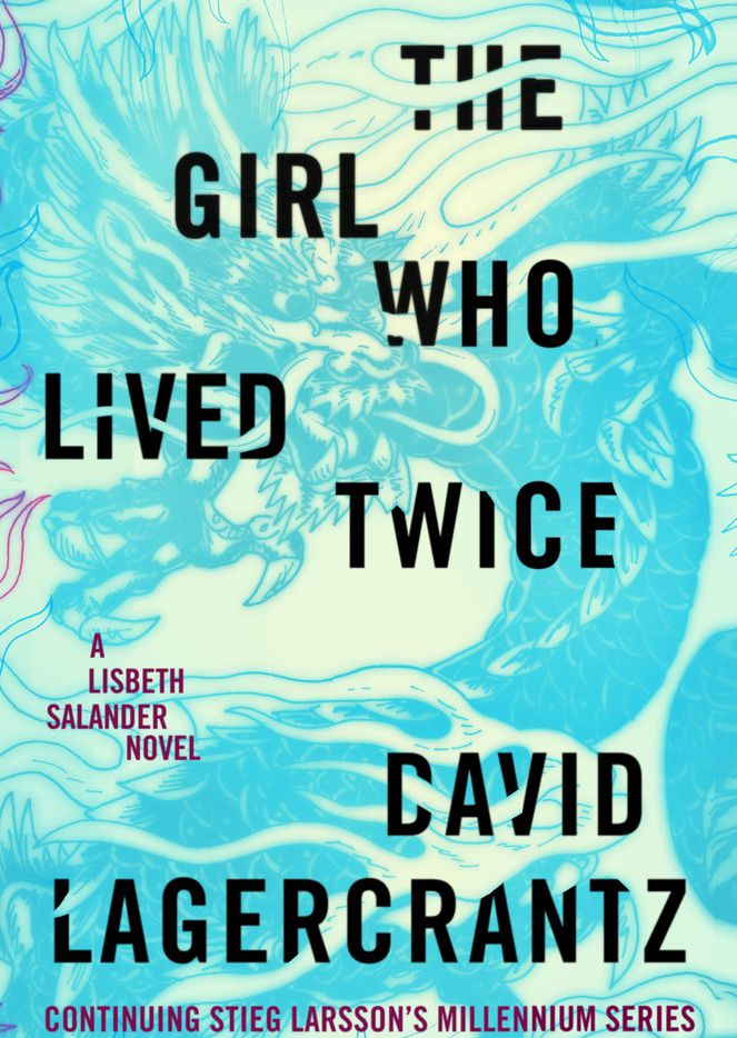 The Girl Who Lived Twice by David Lagercrantz could have used a little more of series protagonist Lisbeth Salander.