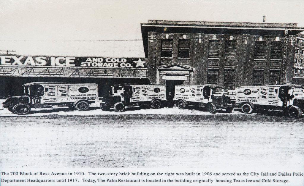 A photograph from 1910 shows that the Palm restaurant used to house Texas Ice and Cold Storage Co. The building next door was used as the city jail and Dallas Police Department headquarters until 1917.