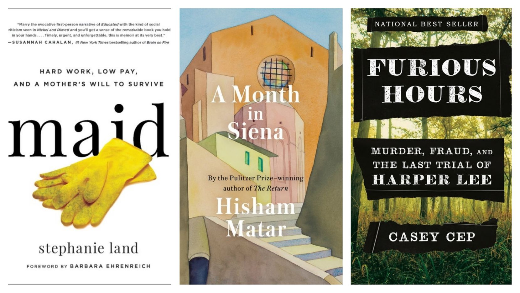 """Maid""; ""A Month in Siena""; and ""Furious Hours: Murder, Fraud, and the Last Trial of Harper Lee"" are among the year's best nonfiction books."
