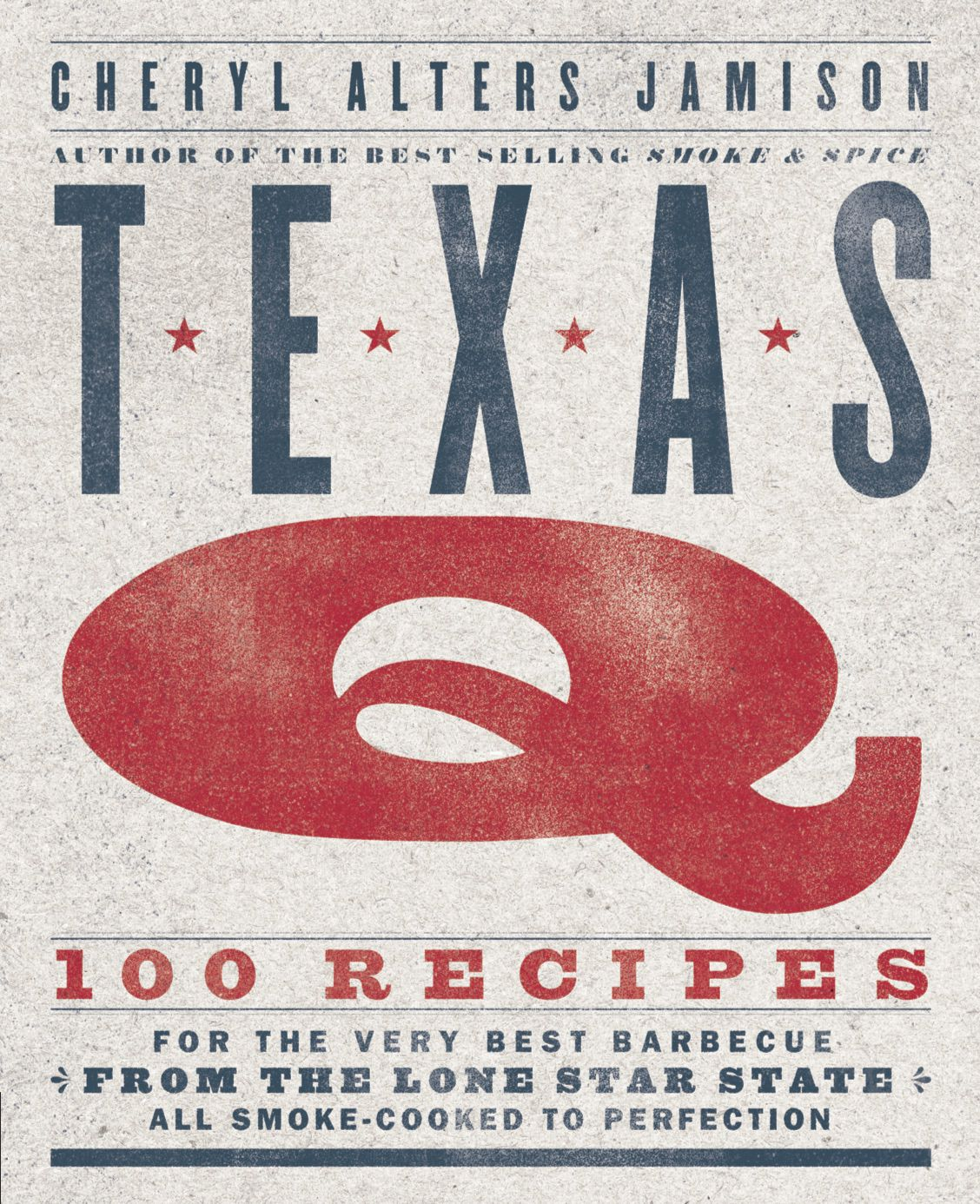 Texas Q: 100 Recipes For the Very Best Barbecue From the Lone Star State, All Smoke-Cooked to Perfection (Harvard Common Press, $26.99) by Cheryl Alters Jamison