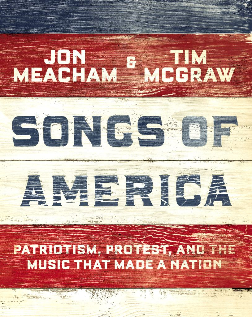 Songs of America: Patriotism, Protest, and the Music That Made a Nation was written by Jon Meacham and Tim McGraw, who share an interest in history and music.