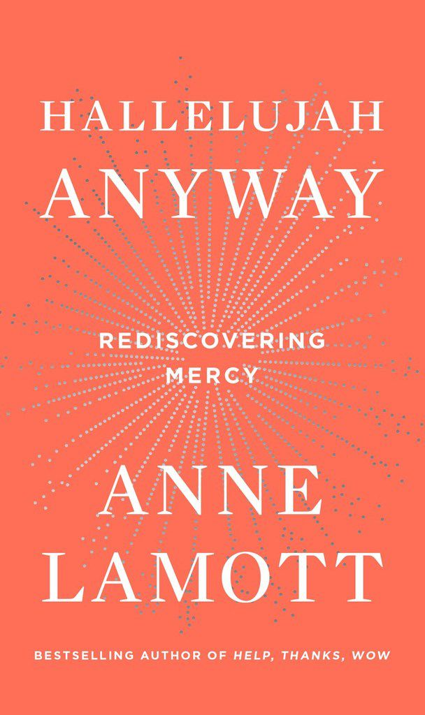 Hallelujah Anyway: Rediscovering Mercy, by Anne Lamott.