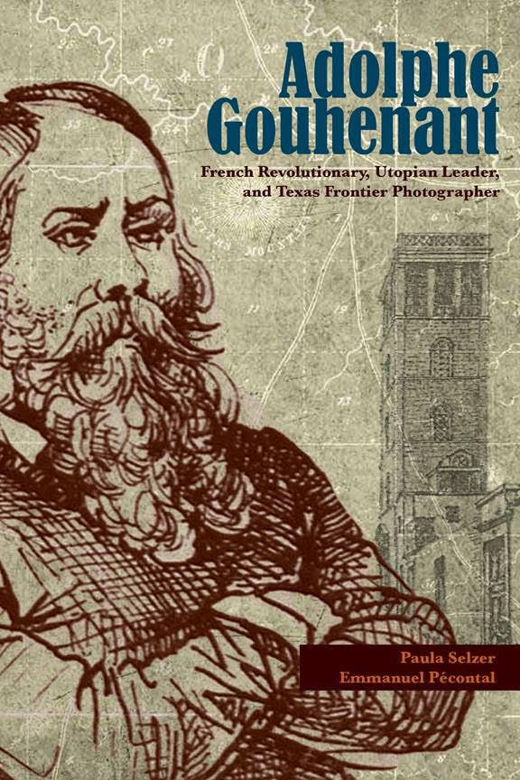 """""""Adolphe Gouhenant: French Revolutionary, Utopian Leader, and Texas Frontier Photographer,"""" by Paula Selzer and Emmanuel Pécontal, chronicles the life of one of Texas' most colorful figures in its early years of statehood."""
