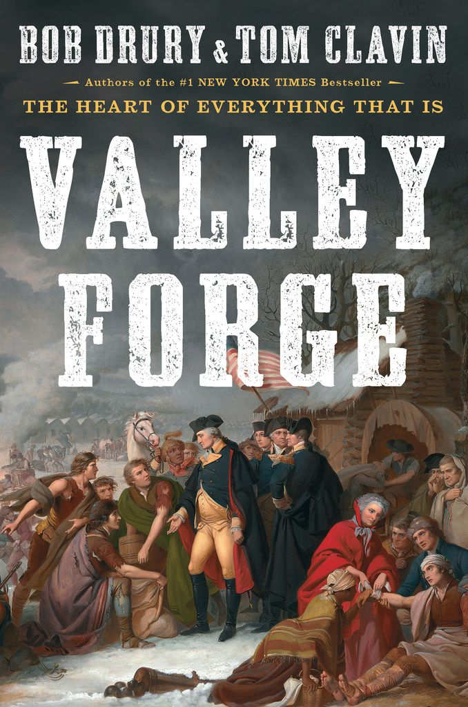 The Heart of Everything That Is Valley Forge, by Bob Drury and Tom Clavin