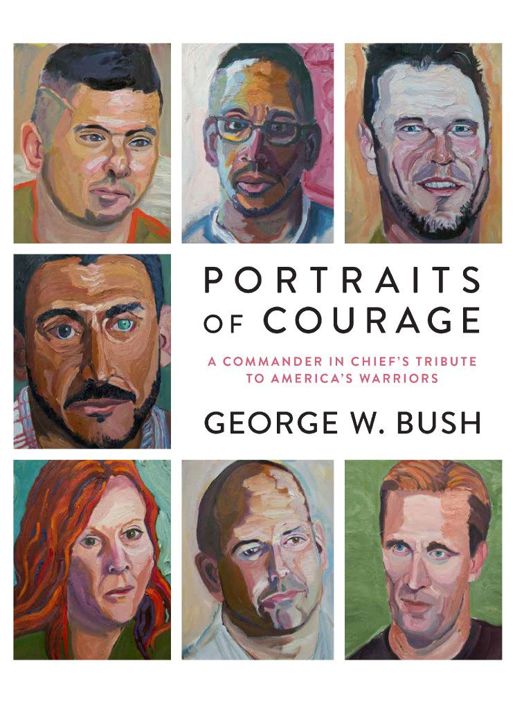 """""""Portraits of Courage: A Commander in Chief's Tribute to America's Warriors,"""" by  President George W. Bush."""