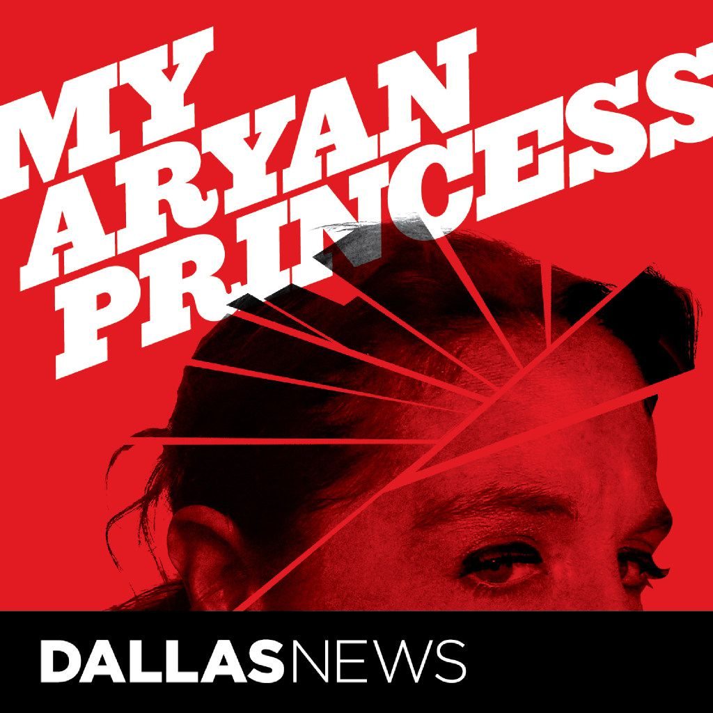 "The Dallas Morning News podcast ""My Aryan Princess"" (Rob Wilson/Special Contributor)"