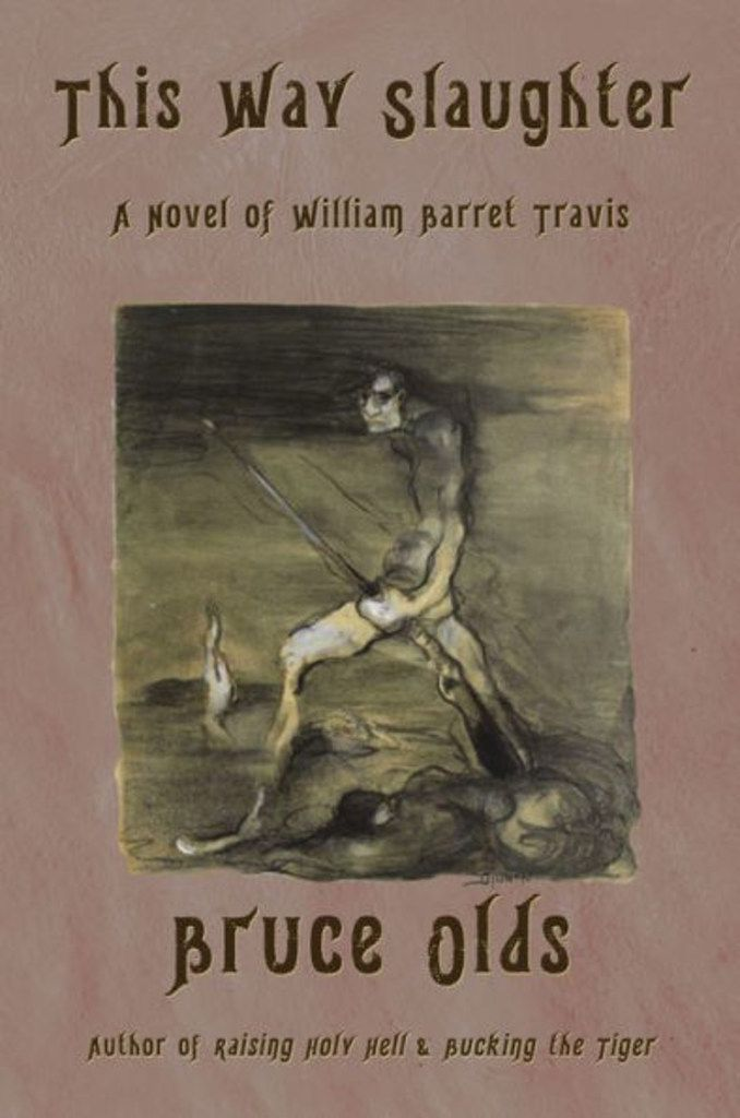 This Way Slaughter: A Novel of William Barret Travis, by Bruce Olds