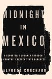 'Midnight in Mexico,' by Alfredo Corchado was published by Penguin in 2013.